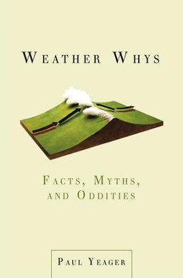 Weather Whys: Facts, Myths, and Oddities - eBook  -     By: Paul Yeager