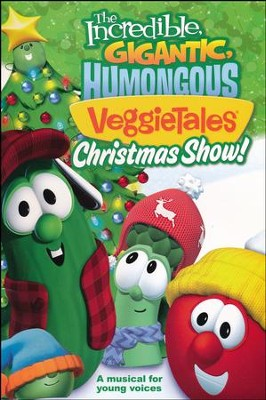 The Incredible, Gigantic, Humongous Veggietales Christmas Show: A Music for Young Voices  -