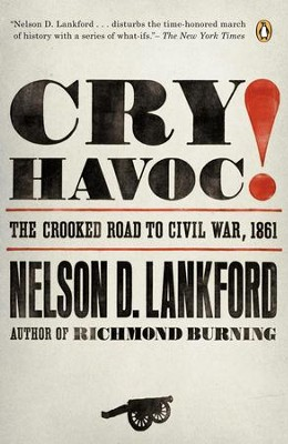 Cry Havoc!: The Crooked Road to Civil War, 1861 - eBook  -     By: Nelson D. Lankford