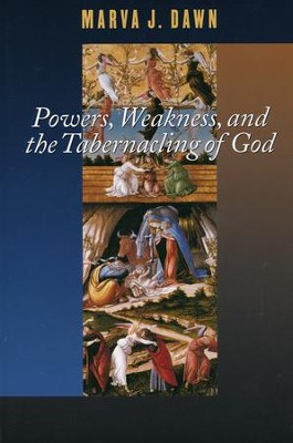 Powers, Weakness, and the Tabernacling of God   -     By: Marva J. Dawn