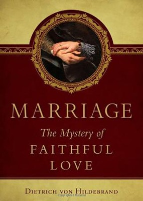 Marriage: The Mystery of Faithful Love   -     By: Dietrich von Hildebrand