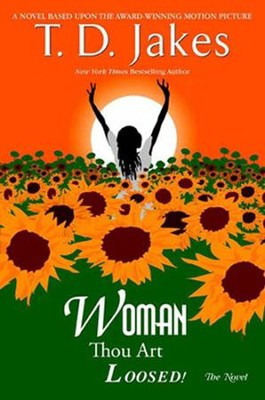 Woman, Thou Art Loosed! The Novel - eBook  -     By: T.D. Jakes