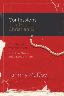 Confessions of a Good Christian Girl: The Secrets Women Keep and the Grace That Saves Them - eBook  -     By: Tammy Maltby, Anne Christian Buchanan