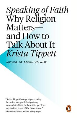 Speaking of Faith: Why Religion Matters-and How to Talk About It - eBook  -     By: Krista Tippett