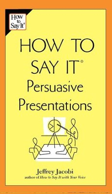 How to Say It Persuasive Presentations - eBook  -     By: Jeffrey Jacobi
