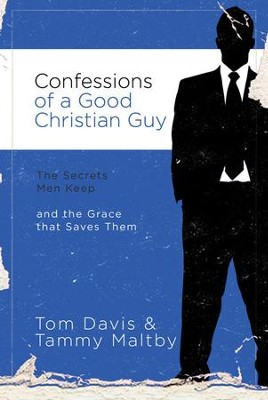 Confessions of a Good Christian Guy: The Secrets Men Keep and the Grace that Saves Them - eBook  -     By: Tom Davis, Tammy Maltby