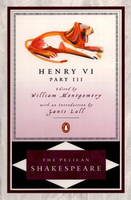 Henry VI, Part 3 - eBook  -     Edited By: A.R. Braunmuller, Stephen Orgel, William Montgomery     By: William Shakespeare