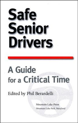 Safe Senior Drivers A Guide for a Critical Time  -     By: Phil Berardelli