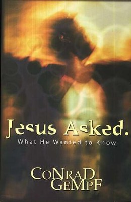 Jesus Asked: What He Wanted to Know  -     By: Conrad Gempf