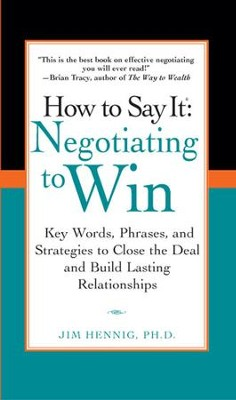 How to Say It: Negotiating to Win: Key Words, Phrases, and Strategies to Close the Deal and Build Lasting Relationships - eBook  -     By: Jim Hennig