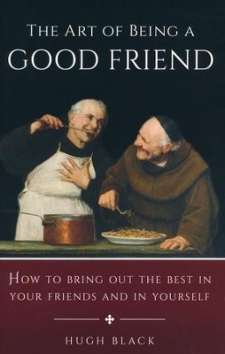 The Art of Being a Good Friend  -     By: Hugh Black