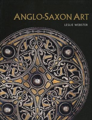 Anglo-Saxon Art  -     By: Leslie Webster