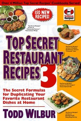 Top Secret Restaurant Recipes 3: The Secret Formulas for Duplicating Your Favorite Restaurant Dishes at Home - eBook  -     By: Todd Wilbur