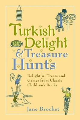 Turkish Delight & Treasure Hunts: Delightful Treats and Games from Classic Children's Books - eBook  -     By: Jane Brocket