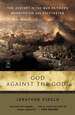 God Against The Gods: The History of the War Between Monotheism and Polytheism - eBook  -     By: Jonathan Kirsch