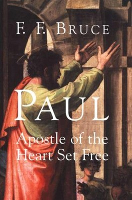 Paul: Apostle of the Heart Set Free   -     By: F.F. Bruce