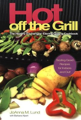 Hot Off The Grill: The Healthy Exchanges Electric Cookbook - eBook  -     By: JoAnna M. Lund     Illustrated By: Barbara Alpert