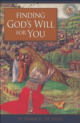 Finding Gods Will for You  -     By: Saint Francis De Sales