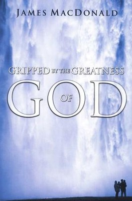Gripped By the Greatness of God  -     By: James MacDonald