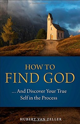 How to Find God...And Discover Your True Self in the Process   -     By: Dom Hubert Van Zeller