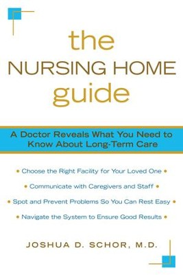 The Nursing Home Guide: A Doctor Reveals What You Need to Know about Long-Term Care - eBook  -     By: Joshua Schor M.D.