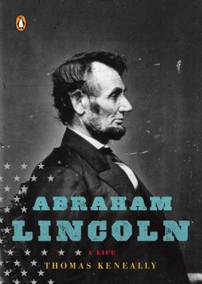 Abraham Lincoln: A Life - eBook  -     By: Thomas Keneally