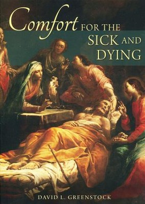 Comfort for the Sick and Dying  -     By: David L. Greenstock