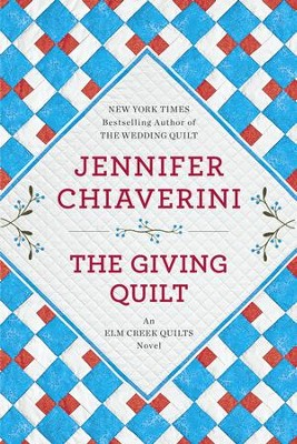 The Giving Quilt: An Elm Creek Quilts Novel - eBook  -     By: Jennifer Chiaverini