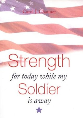 Strength for Today While My Soldier Is Away  -     By: Carol J. Channer