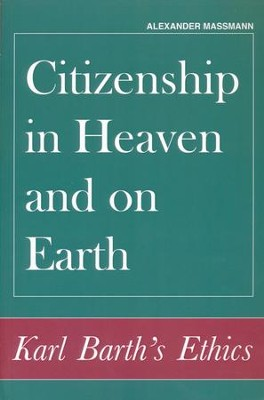 Citizenship in Heaven and on Earth: Karl Barth's Ethics  -     By: Alexander Massmann