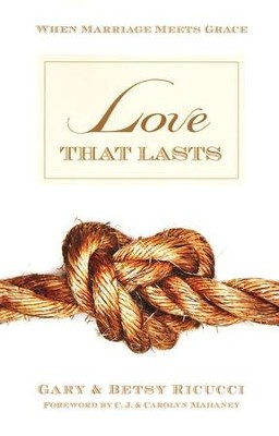 Love that Lasts: When Marriage Meets Grace  -     By: Gary Ricucci, Betsy Ricucci