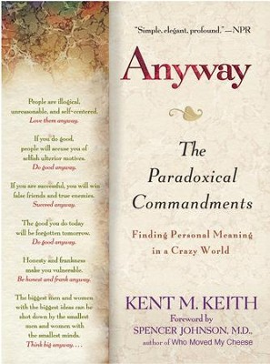 Anyway: The Paradoxical Commandments: Finding Personal Meaning in aCrazy World - eBook  -     By: Kent M. Keith