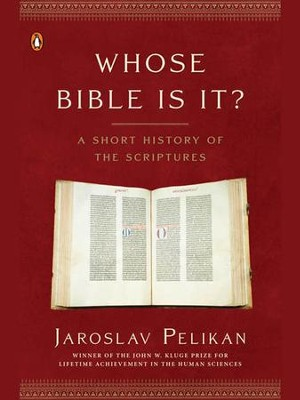 Whose Bible Is It?: A Short History of the Scriptures - eBook  -     By: Jaroslav Pelikan