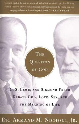 The Question of God: C.S. Lewis and Sigmund Freud Debate God, Love, Sex, and the Meaning of Life  -     By: Dr. Armand M. Nicholi Jr.