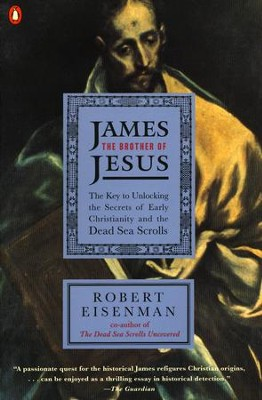James the Brother of Jesus: The Key to Unlocking the Secrets of Early Christianity and the Dead Sea Scrolls - eBook  -     By: Robert Eisenman
