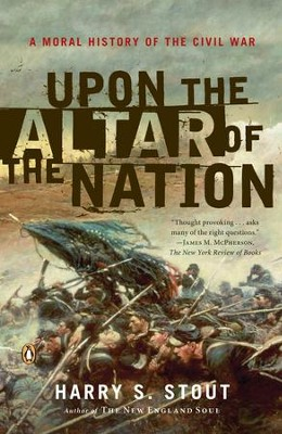 Upon the Altar of the Nation: A Moral History of the Civil War - eBook  -     By: Harry S. Stout