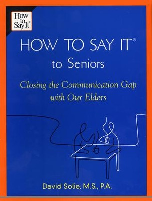 How To Say It (R) to Seniors: Closing the Communication Gap with Our Elders - eBook  -     By: David Solie