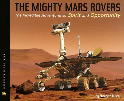 The Mighty Mars Rovers  The Incredible Adventures of Spirit and Opportunity   -     By: Elizabeth Rusch