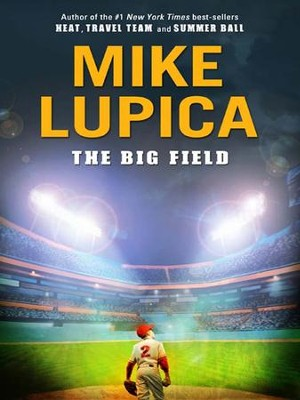 The Big Field - eBook  -     By: Mike Lupica