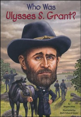 Who Was Ulysses S. Grant?  -     By: Megan Stine     Illustrated By: Nancy Harrison, Mark Edward Geyer