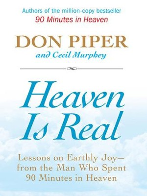 Heaven Is Real: Lessons on Earthly Joy-What Happened After 90 Minutes in Heaven - eBook  -     By: Don Piper, Cecil Murphey