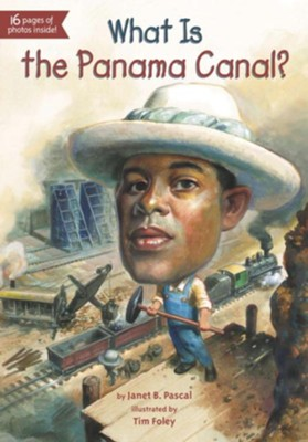 What Is the Panama Canal?  -     By: Janet Pascal     Illustrated By: Tim Foley, Fred Harper