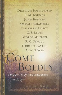 Come Boldly: Timeless Daily Encouragements on Prayer  -     By: Dietrich Bonhoeffer, Elisabeth Elliot, C.S. Lewis