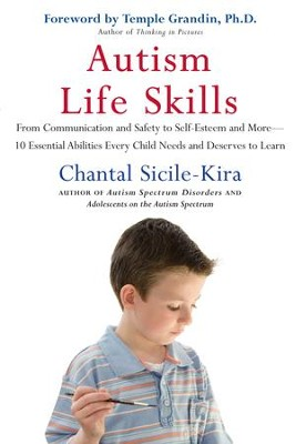 Autism Life Skills: From Communication and Safety to Self-Esteem and More - 10 Essential AbilitiesEvery Child Needs and Deserves to Learn - eBook  -     By: Chantal Sicile-Kira