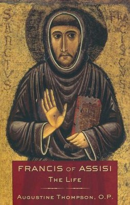 Francis of Assisi: The Life  -     By: Augustine Thompson