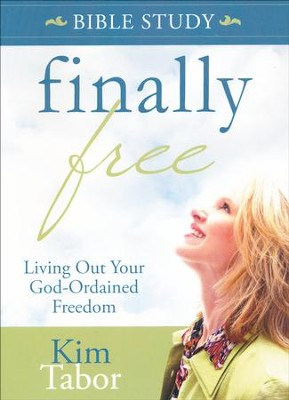 Finally Free Bible Study: Living Out Your God-Ordained Freedom  -     By: Kim Tabor