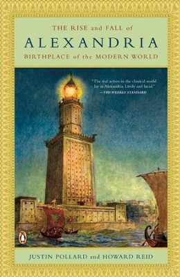 The Rise and Fall of Alexandria: Birthplace of the Modern World - eBook  -     By: Justin Pollard, Howard Reid
