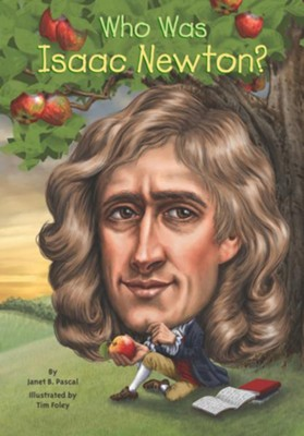 Who Was Isaac Newton?  -     By: Janet Pascal