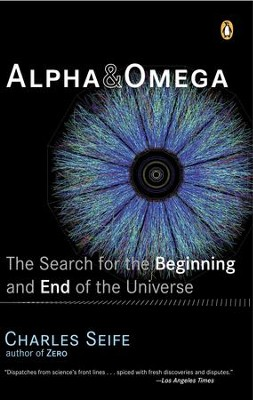 Alpha and Omega: The Search for the Beginning and End of the Universe - eBook  -     By: Charles Seife