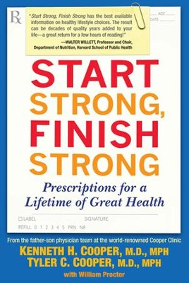 Start Strong, Finish Strong: Prescriptions for a Lifetime of Great Health - eBook  -     By: Kenneth H. Cooper M.D., Tyler C. Cooper M.D.
